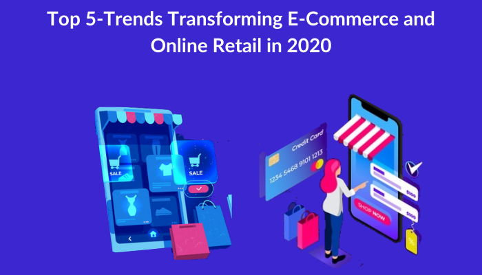 Top 5-Trends Transforming E-Commerce and Online Retail in 2020